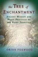 Tree Of Enchantment Ancient Wisdom And Magic Practices Of The Faery