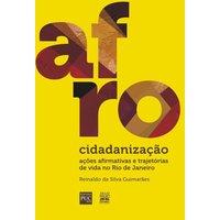 Afrocidadanização Ações Afirmativas e Trajetórias de Vida No Rio de Janeiro