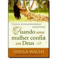Coisas Extraordinária Acontecem Quando uma Mulher Confia em Deus