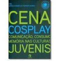 Cena Cosplay: Comunicação, Consumo, Memória Nas Culturas Juvenis - Coleção Comunicação E Consumo
