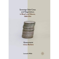 Sovereign Debt Crises and Negotiations in Brazil and Mexico, 1888-1914: Governments versus Bankers