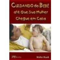 Cuidando do Bebê Até Que Sua Mulher Chegue Em Casa, M. Books