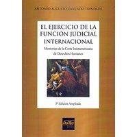 El Ejercicio De La Función Judicial Internacional: Memorias De La Corte Interamericana De Derechos Humanos